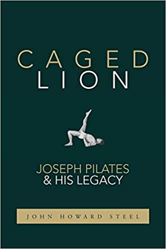 Caged Lion - Joseph Pilates & His Legacy